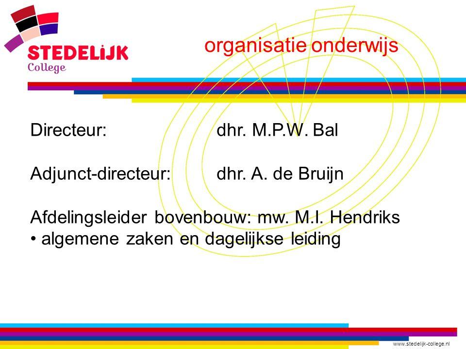 www.stedelijk-college.nl organisatie onderwijs Directeur:dhr. M.P.W. Bal Adjunct-directeur:dhr. A. de Bruijn Afdelingsleider bovenbouw: mw. M.I. Hendr