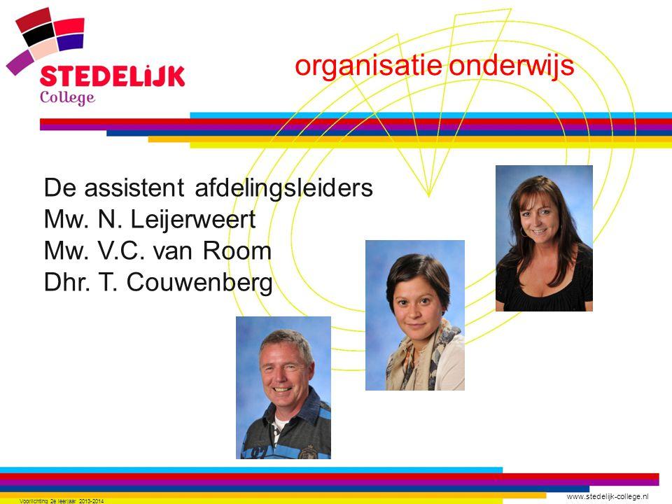 www.stedelijk-college.nl De assistent afdelingsleiders Mw. N. Leijerweert Mw. V.C. van Room Dhr. T. Couwenberg Voorlichting 2e leerjaar 2013-2014 orga
