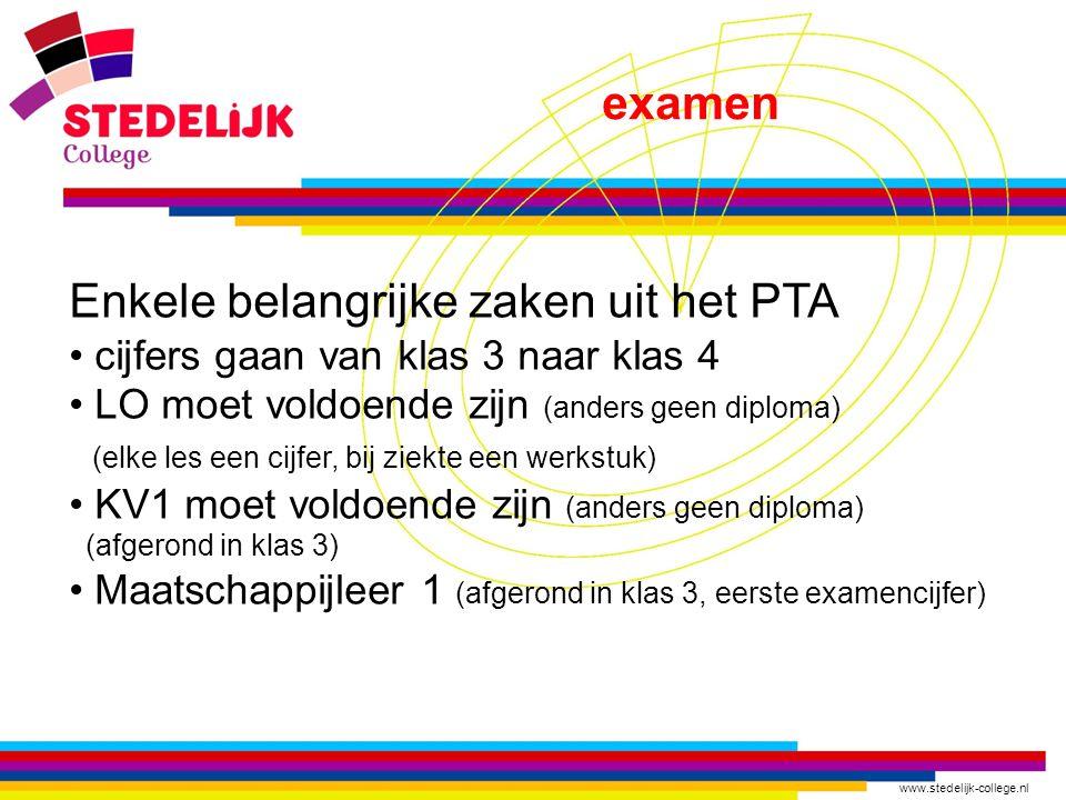 www.stedelijk-college.nl examen Enkele belangrijke zaken uit het PTA • cijfers gaan van klas 3 naar klas 4 • LO moet voldoende zijn (anders geen diplo