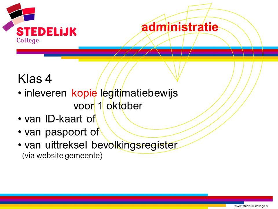 www.stedelijk-college.nl administratie Klas 4 • inleveren kopie legitimatiebewijs voor 1 oktober • van ID-kaart of • van paspoort of • van uittreksel