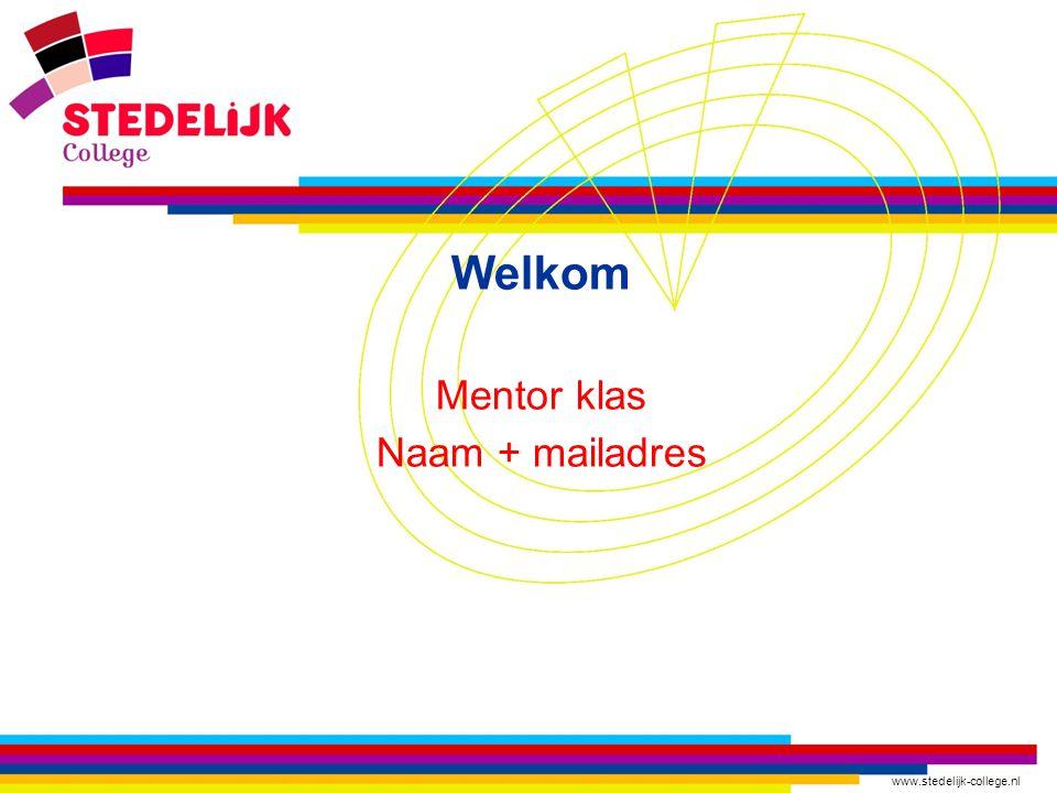www.stedelijk-college.nl Welkom Mentor klas Naam + mailadres