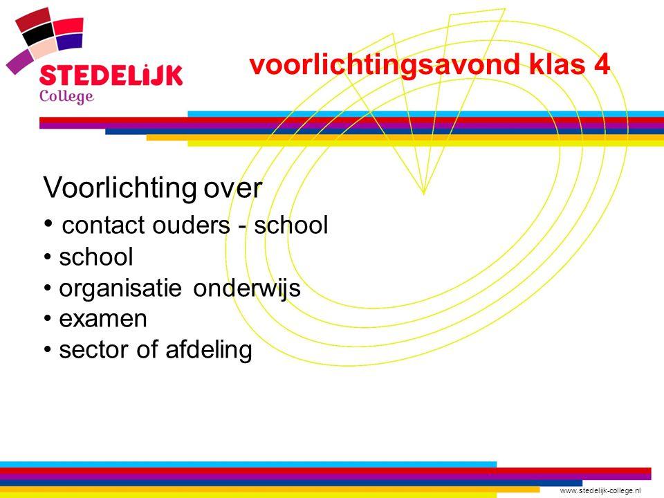 www.stedelijk-college.nl voorlichtingsavond klas 4 Voorlichting over • contact ouders - school • school • organisatie onderwijs • examen • sector of a