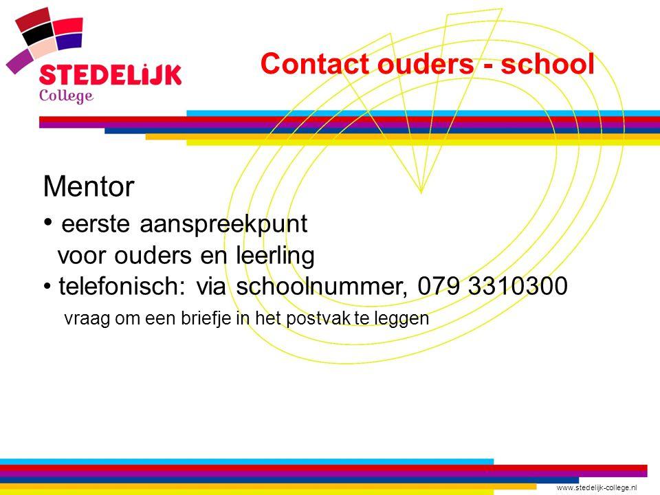 www.stedelijk-college.nl Contact ouders - school Mentor • eerste aanspreekpunt voor ouders en leerling • telefonisch: via schoolnummer, 079 3310300 vr