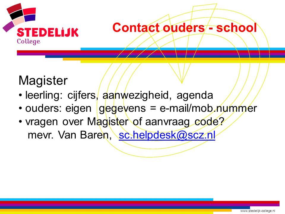 www.stedelijk-college.nl Contact ouders - school Magister • leerling: cijfers, aanwezigheid, agenda • ouders: eigen gegevens = e-mail/mob.nummer • vra