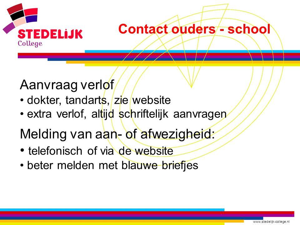 www.stedelijk-college.nl Contact ouders - school Aanvraag verlof • dokter, tandarts, zie website • extra verlof, altijd schriftelijk aanvragen Melding