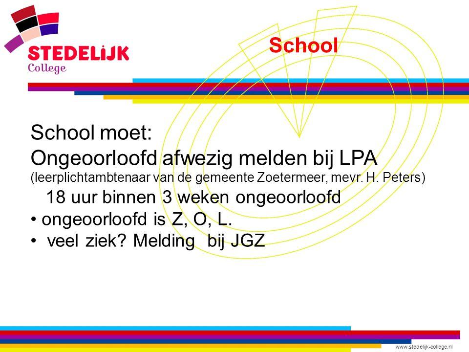 www.stedelijk-college.nl School School moet: Ongeoorloofd afwezig melden bij LPA (leerplichtambtenaar van de gemeente Zoetermeer, mevr. H. Peters) 18