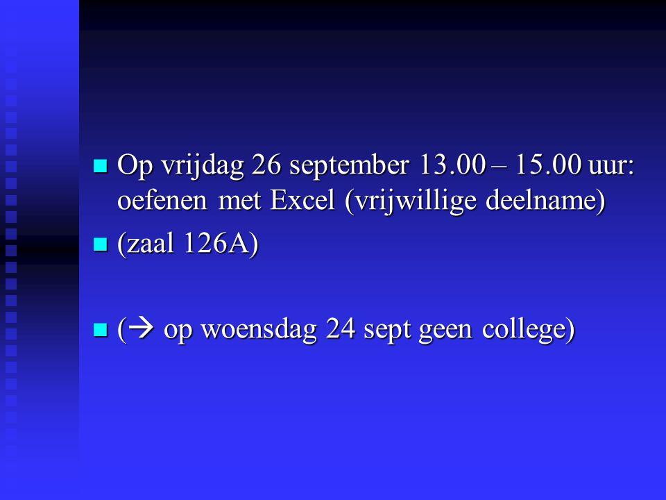  Op vrijdag 26 september 13.00 – 15.00 uur: oefenen met Excel (vrijwillige deelname)  (zaal 126A)  (  op woensdag 24 sept geen college)