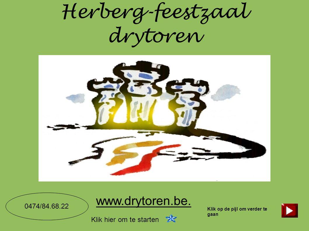Herberg-feestzaal drytoren www.drytoren.be. 0474/84.68.22 Klik op de pijl om verder te gaan Klik hier om te starten