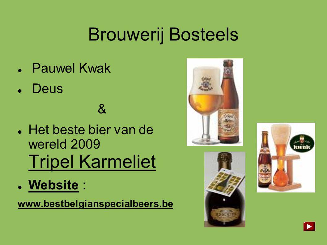 Brouwerij Bosteels  Pauwel Kwak  Deus &  Het beste bier van de wereld 2009 Tripel Karmeliet  Website : www.bestbelgianspecialbeers.be