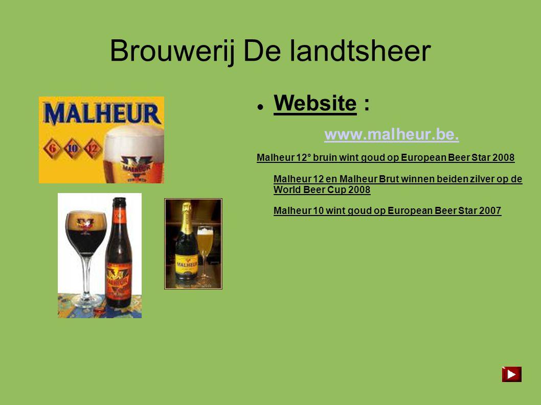 Brouwerij De landtsheer  Website : www.malheur.be. Malheur 12° bruin wint goud op European Beer Star 2008 Malheur 12 en Malheur Brut winnen beiden zi