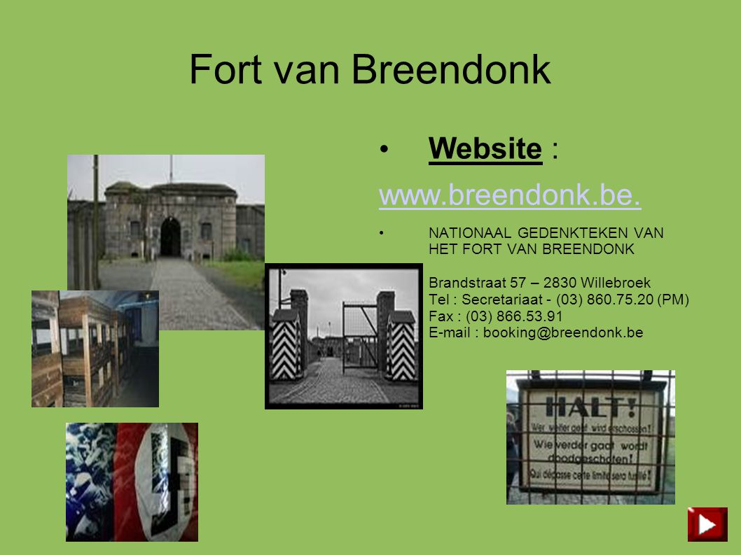 Fort van Breendonk • Website : www.breendonk.be. • NATIONAAL GEDENKTEKEN VAN HET FORT VAN BREENDONK Brandstraat 57 – 2830 Willebroek Tel : Secretariaa