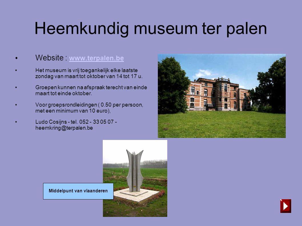 Heemkundig museum ter palen • Website : www.terpalen.be www.terpalen.be • Het museum is vrij toegankelijk elke laatste zondag van maart tot oktober va