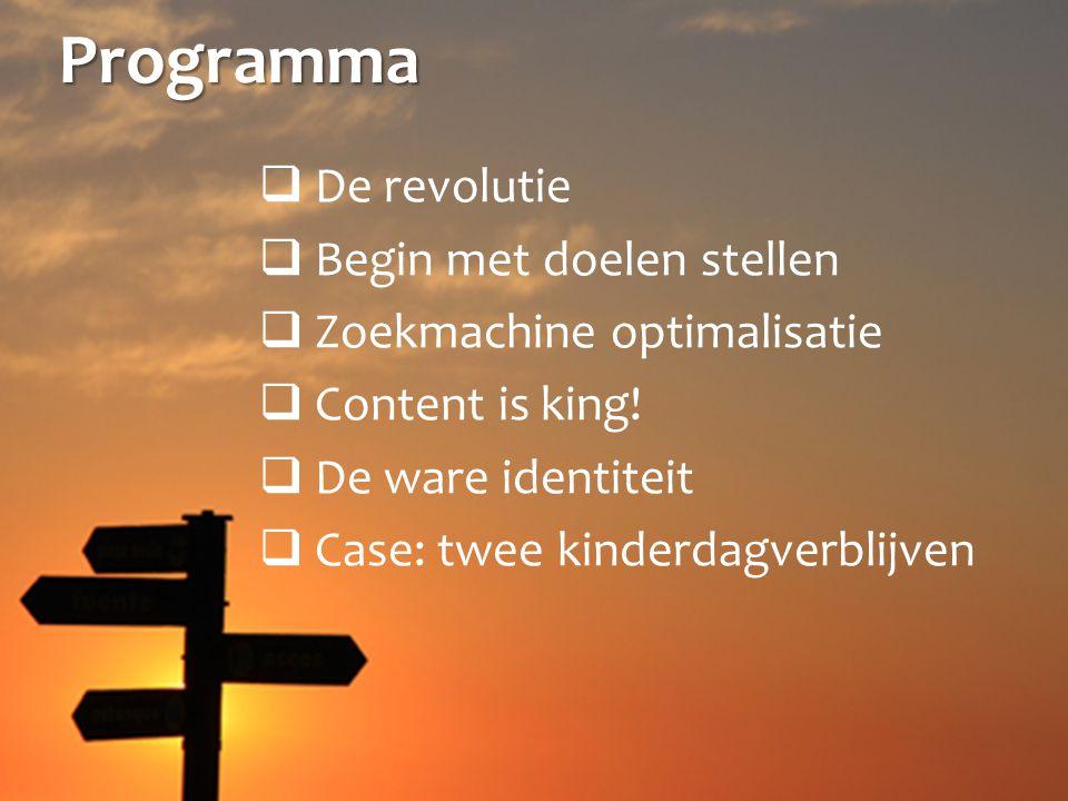 Programma  De revolutie  Begin met doelen stellen  Zoekmachine optimalisatie  Content is king.