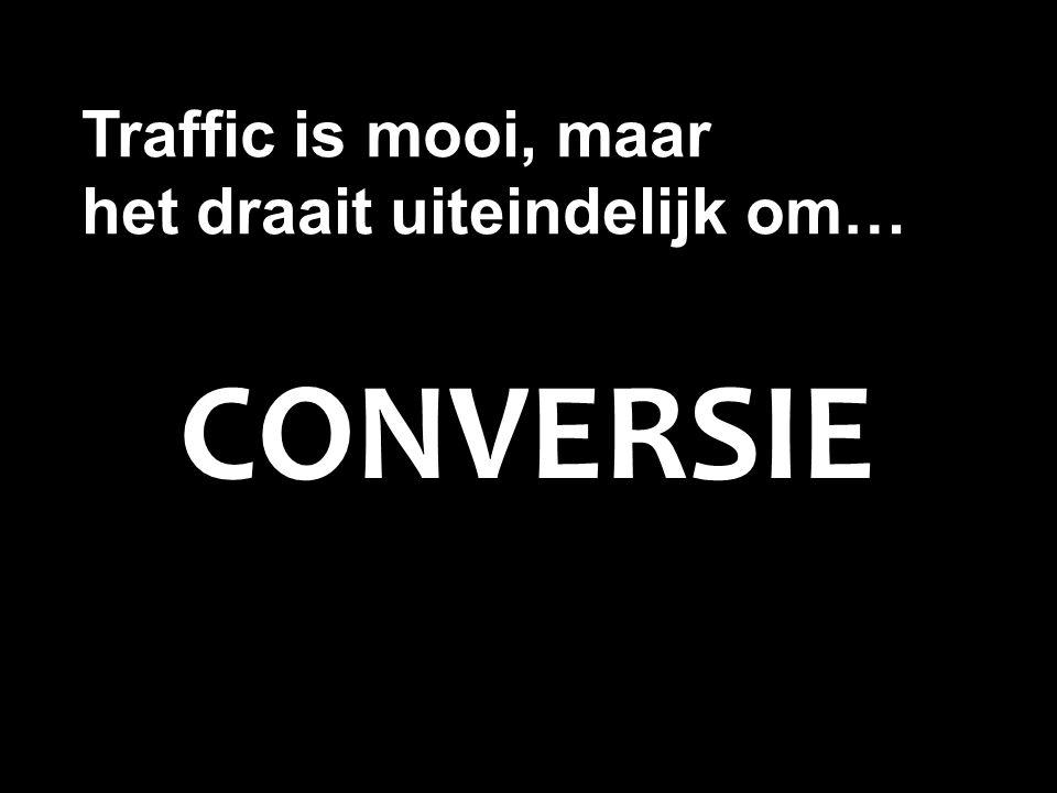 CONVERSIE Traffic is mooi, maar het draait uiteindelijk om…