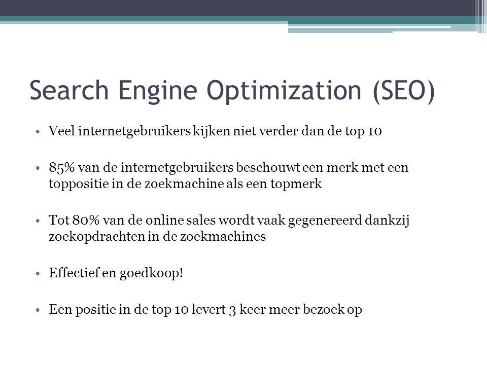 Search Engine Optimization (SEO) •Veel internetgebruikers kijken niet verder dan de top 10 •85% van de internetgebruikers beschouwt een merk met een t