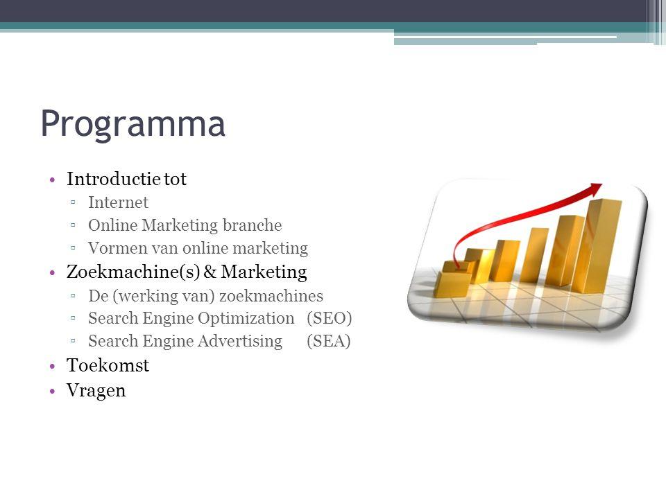 Programma •Introductie tot ▫Internet ▫Online Marketing branche ▫Vormen van online marketing •Zoekmachine(s) & Marketing ▫De (werking van) zoekmachines