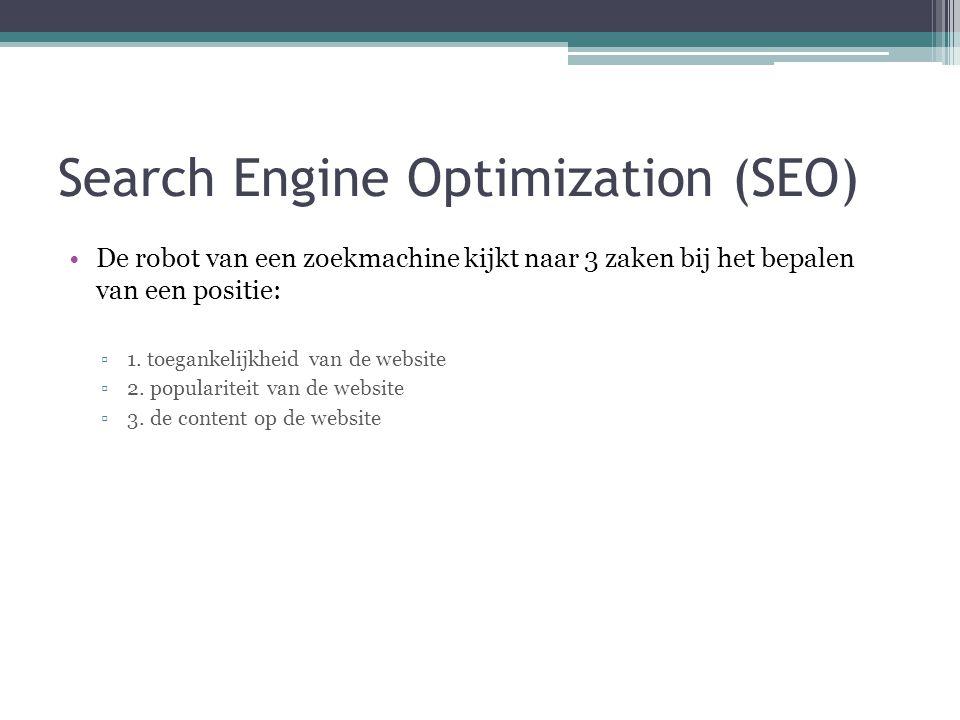 Search Engine Optimization (SEO) •De robot van een zoekmachine kijkt naar 3 zaken bij het bepalen van een positie: ▫1. toegankelijkheid van de website