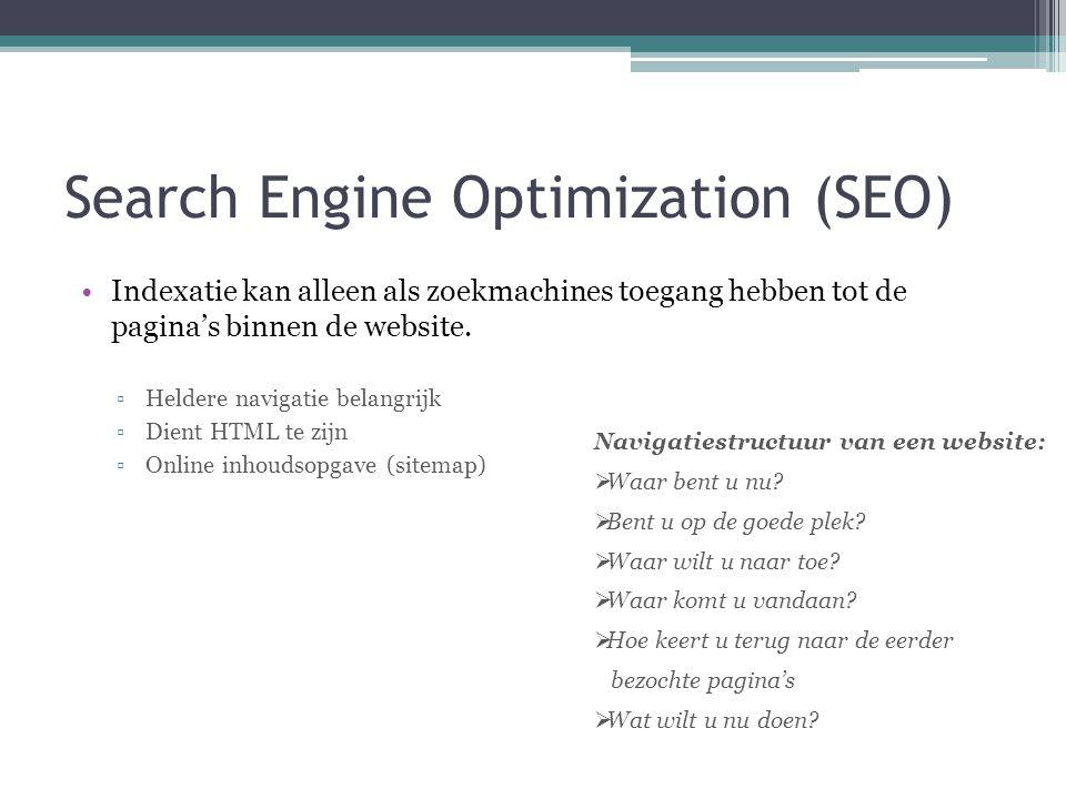 Search Engine Optimization (SEO) •Indexatie kan alleen als zoekmachines toegang hebben tot de pagina's binnen de website. ▫Heldere navigatie belangrij