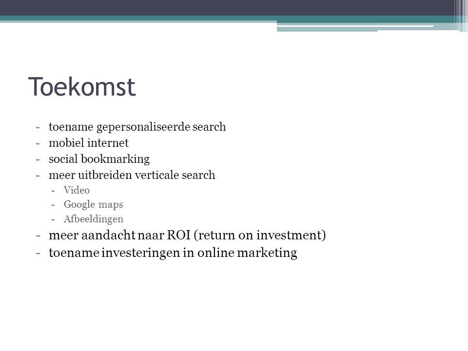 Toekomst -toename gepersonaliseerde search -mobiel internet -social bookmarking -meer uitbreiden verticale search -Video -Google maps -Afbeeldingen -m