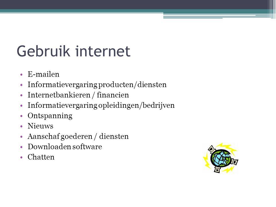 Gebruik internet •E-mailen •Informatievergaring producten/diensten •Internetbankieren / financien •Informatievergaring opleidingen/bedrijven •Ontspann