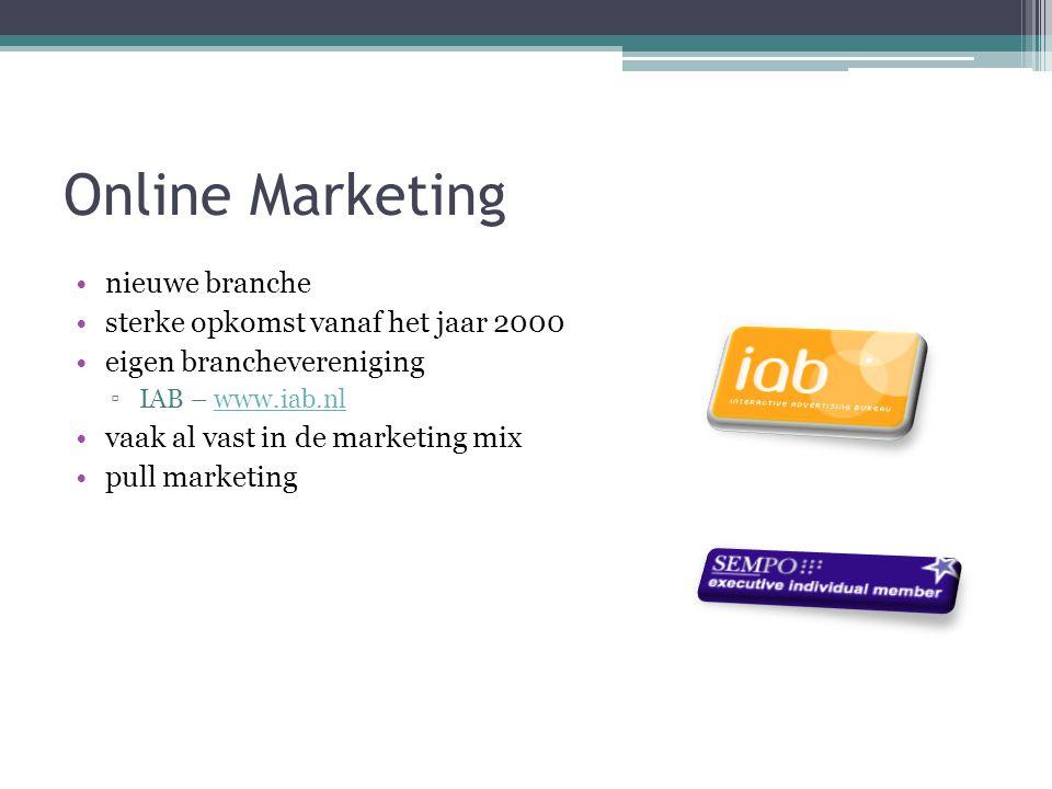 Online Marketing •nieuwe branche •sterke opkomst vanaf het jaar 2000 •eigen branchevereniging ▫IAB – www.iab.nlwww.iab.nl •vaak al vast in de marketin