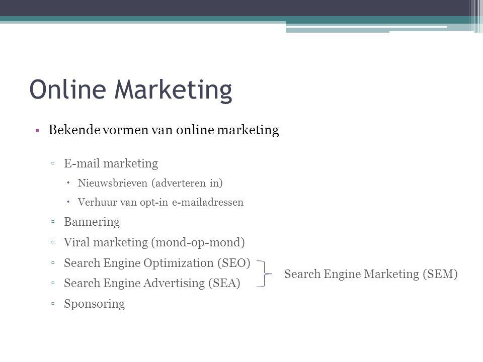 Online Marketing •Bekende vormen van online marketing ▫E-mail marketing  Nieuwsbrieven (adverteren in)  Verhuur van opt-in e-mailadressen ▫Bannering