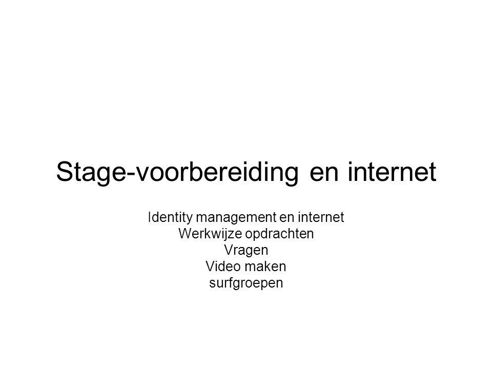 Stage-voorbereiding en internet Identity management en internet Werkwijze opdrachten Vragen Video maken surfgroepen