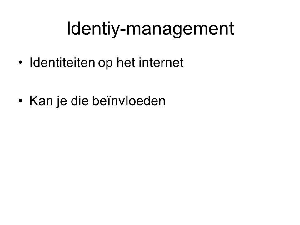 Identiy-management •Identiteiten op het internet •Kan je die beïnvloeden