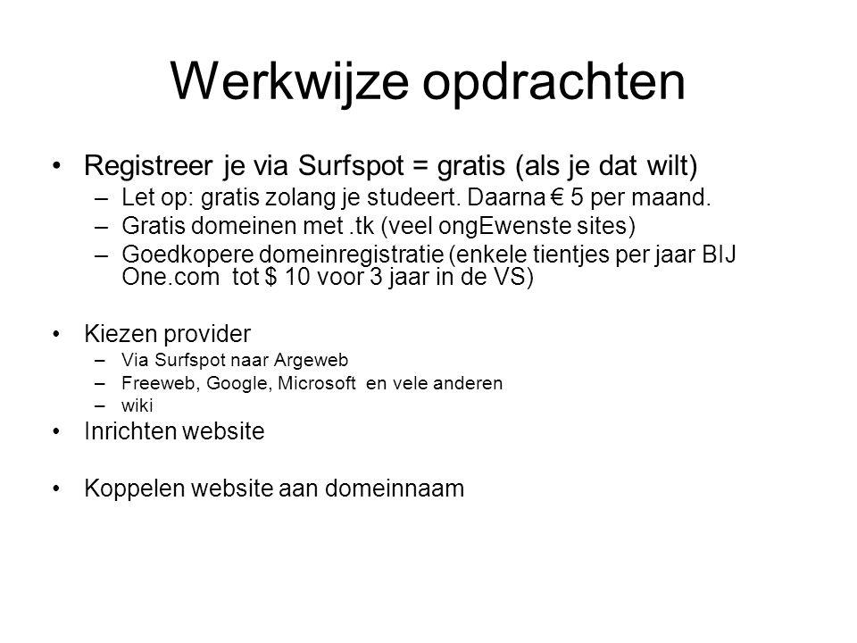 Werkwijze opdrachten •Registreer je via Surfspot = gratis (als je dat wilt) –Let op: gratis zolang je studeert. Daarna € 5 per maand. –Gratis domeinen