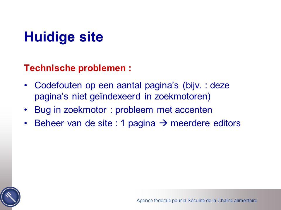Agence fédérale pour la Sécurité de la Chaîne alimentaire Huidige site Technische problemen : •Codefouten op een aantal pagina's (bijv.