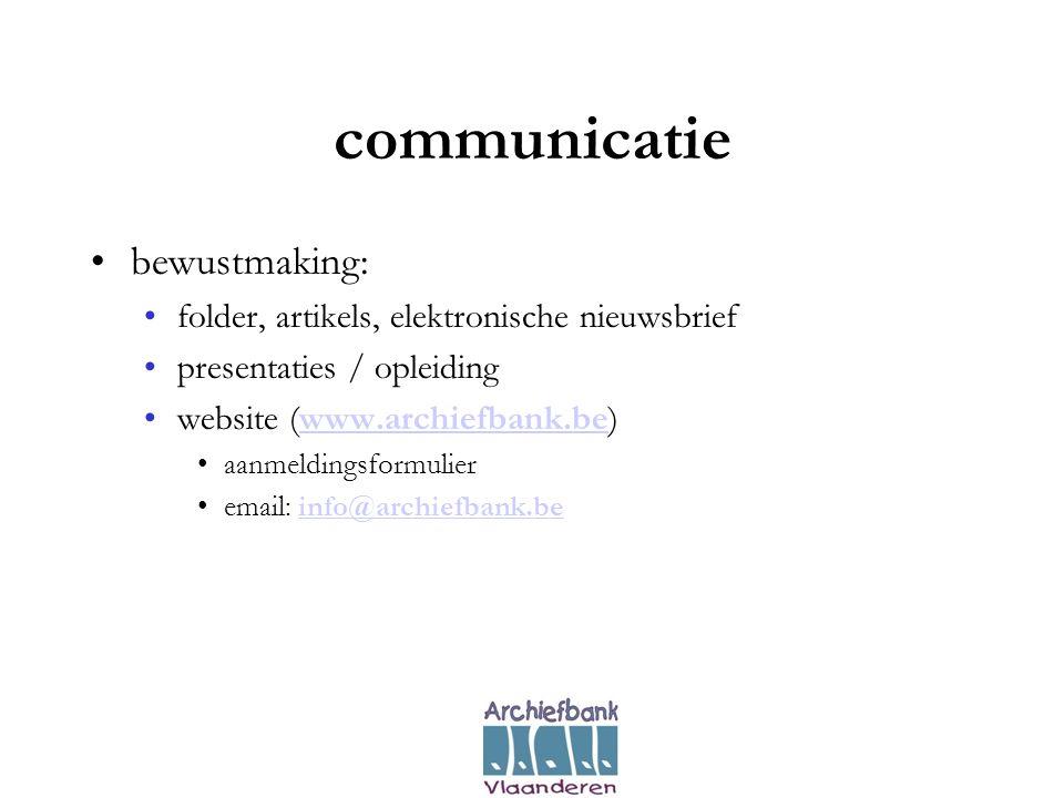 communicatie •bewustmaking: •folder, artikels, elektronische nieuwsbrief •presentaties / opleiding •website (www.archiefbank.be)www.archiefbank.be •aanmeldingsformulier •email: info@archiefbank.beinfo@archiefbank.be