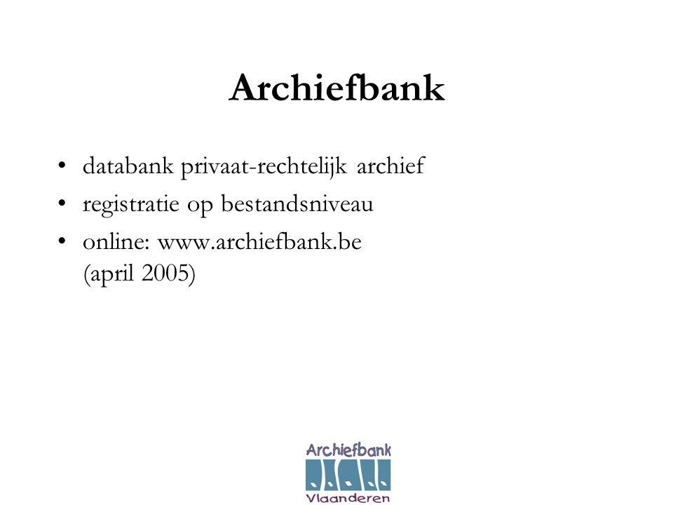 Archiefbank •databank privaat-rechtelijk archief •registratie op bestandsniveau •online: www.archiefbank.be (april 2005)