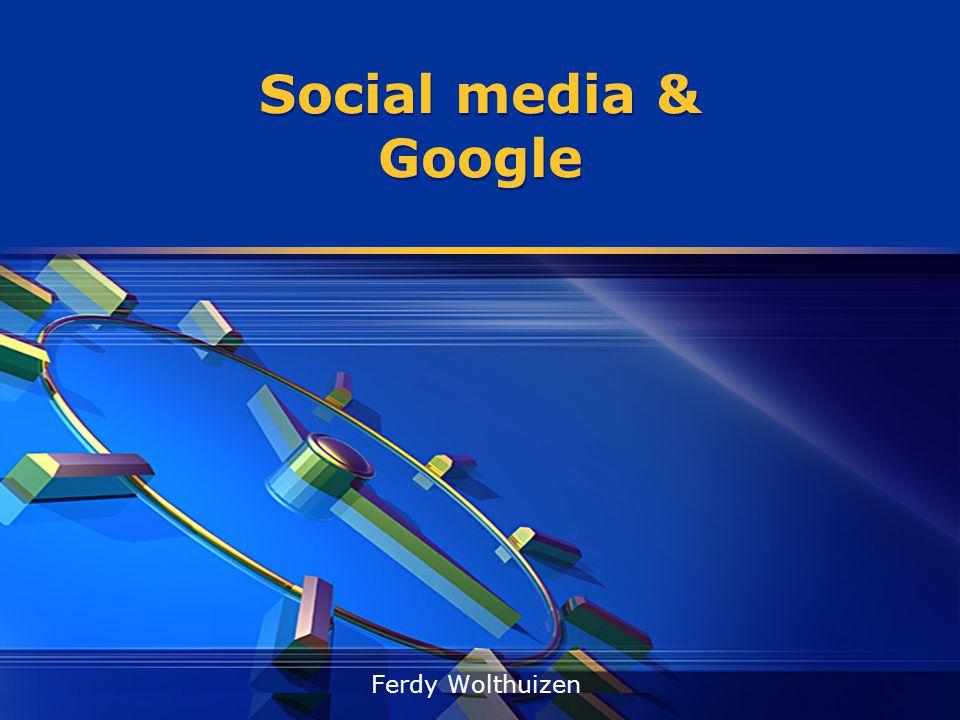 Social media & Google Ferdy Wolthuizen