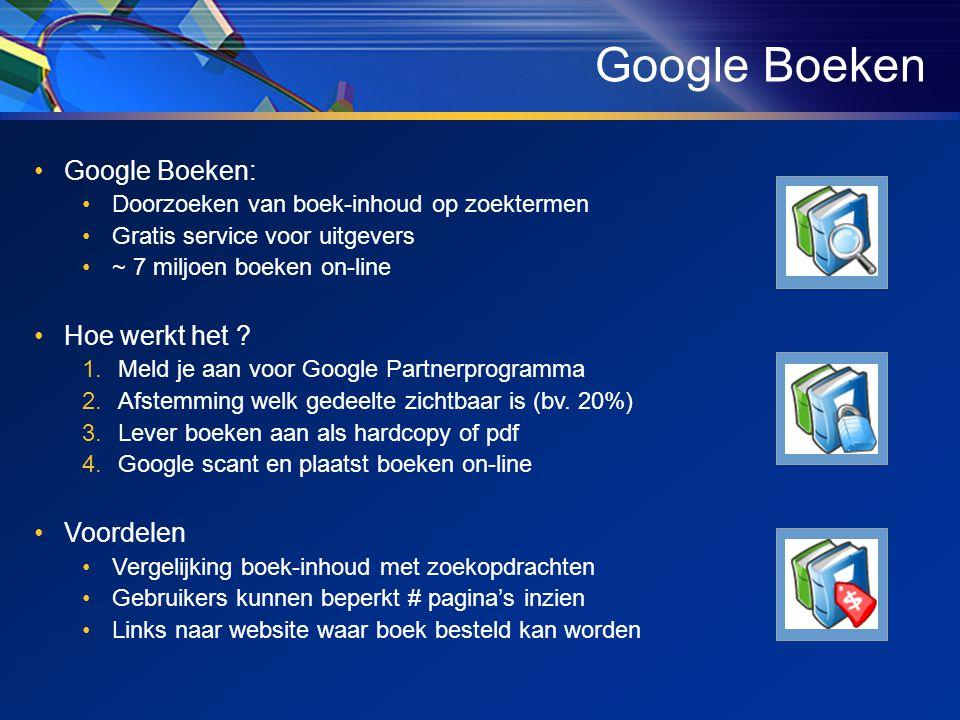 Google Boeken •Google Boeken: •Doorzoeken van boek-inhoud op zoektermen •Gratis service voor uitgevers •~ 7 miljoen boeken on-line •Hoe werkt het .