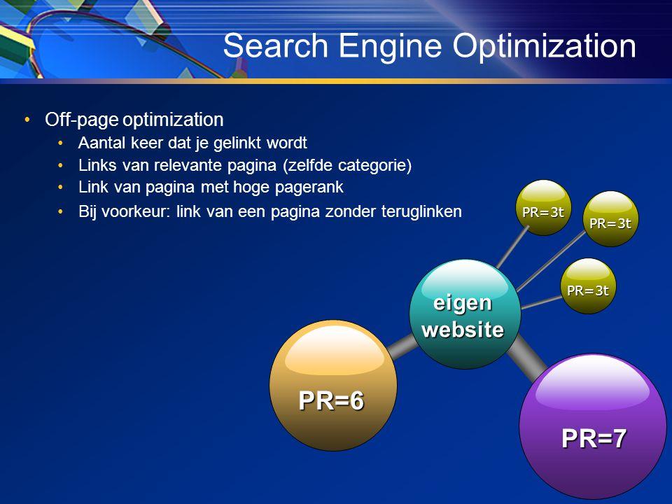•Off-page optimization •Aantal keer dat je gelinkt wordt •Links van relevante pagina (zelfde categorie) •Link van pagina met hoge pagerank •Bij voorkeur: link van een pagina zonder teruglinken Search Engine Optimization PR=3t PR=6 PR=7 PR=3t PR=3t eigenwebsite