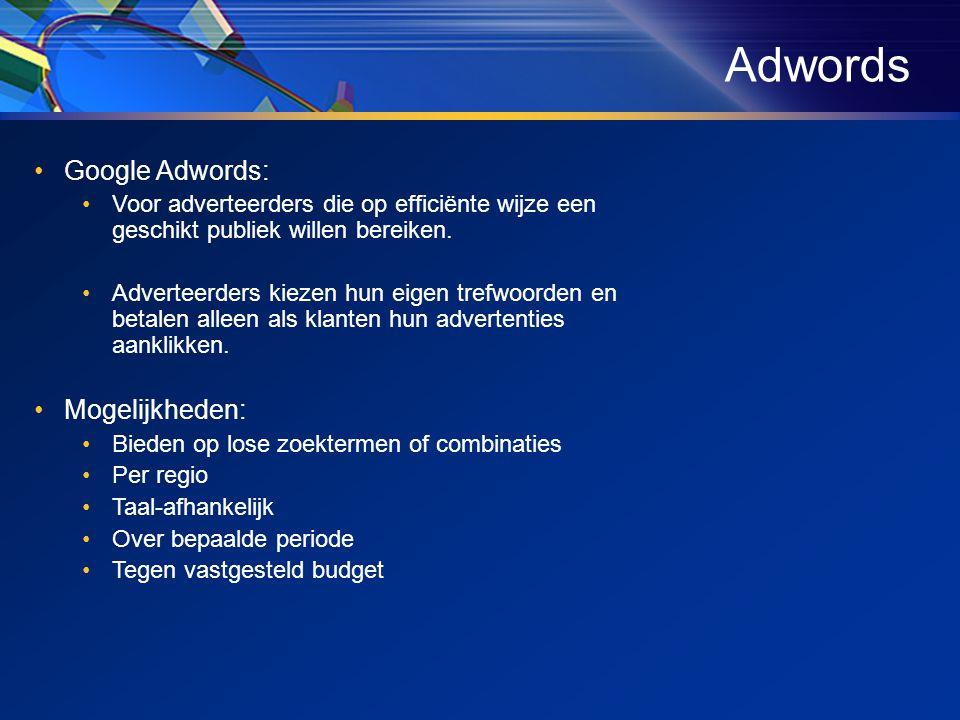 •Google Adwords: •Voor adverteerders die op efficiënte wijze een geschikt publiek willen bereiken.