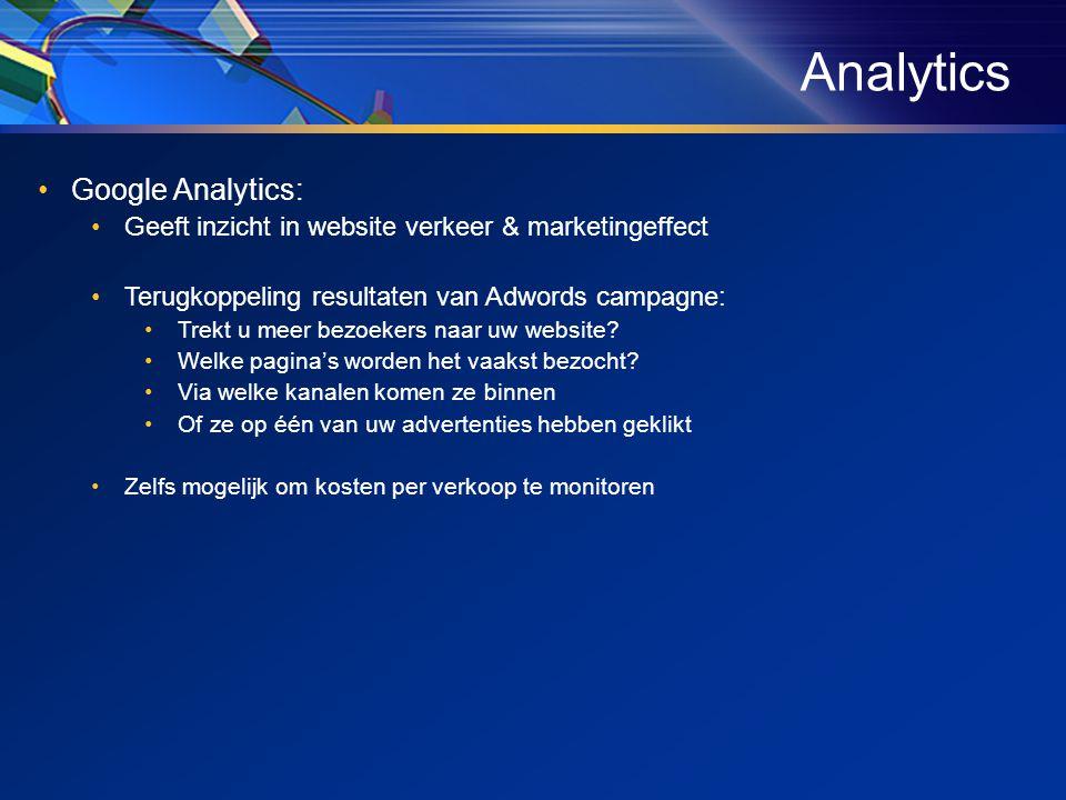 •Google Analytics: •Geeft inzicht in website verkeer & marketingeffect •Terugkoppeling resultaten van Adwords campagne: •Trekt u meer bezoekers naar uw website.