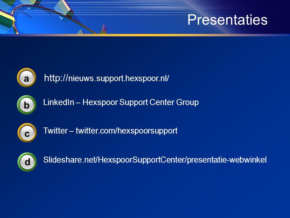 Presentaties LinkedIn – Hexspoor Support Center Group b Slideshare.net/HexspoorSupportCenter/presentatie-webwinkel d Twitter – twitter.com/hexspoorsupport 3 c 3 a http:// nieuws.support.hexspoor.nl/