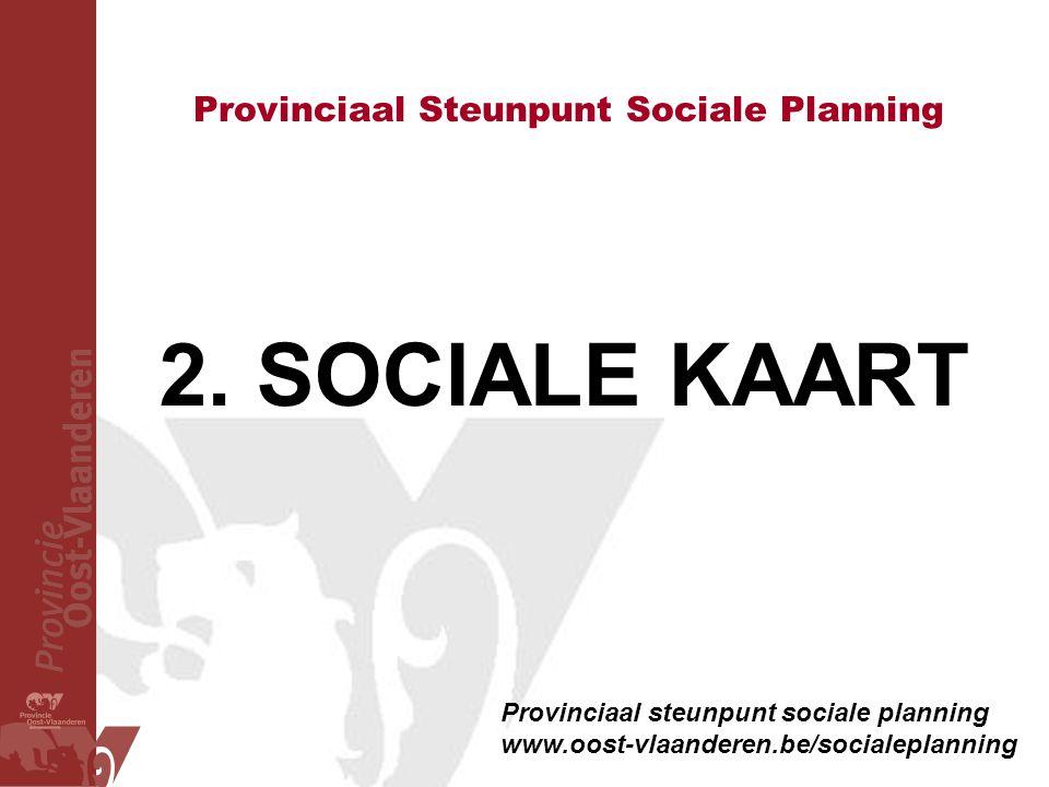 Provinciaal Steunpunt Sociale Planning Provinciaal steunpunt sociale planning www.oost-vlaanderen.be/socialeplanning 2. SOCIALE KAART