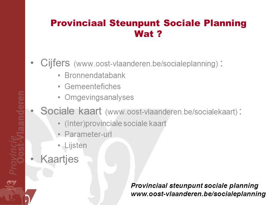 Provinciaal Steunpunt Sociale Planning Wat ? Provinciaal steunpunt sociale planning www.oost-vlaanderen.be/socialeplanning •Cijfers (www.oost-vlaander