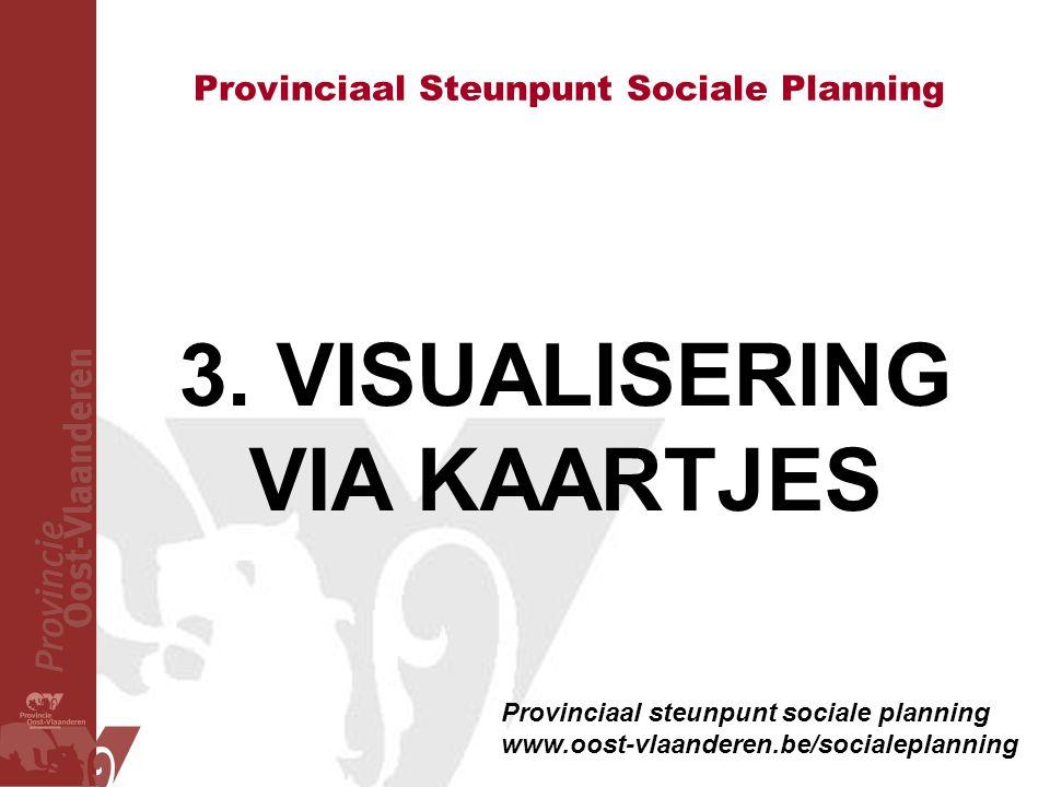 Provinciaal Steunpunt Sociale Planning Provinciaal steunpunt sociale planning www.oost-vlaanderen.be/socialeplanning 3. VISUALISERING VIA KAARTJES