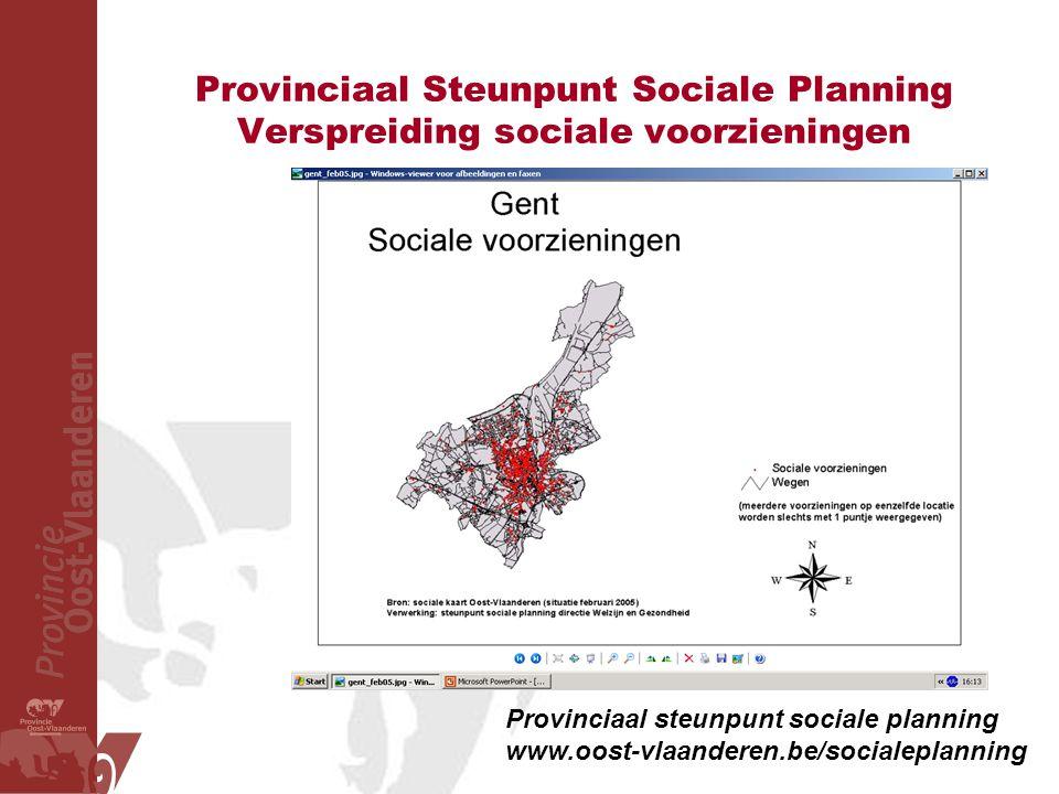 Provinciaal Steunpunt Sociale Planning Verspreiding sociale voorzieningen Provinciaal steunpunt sociale planning www.oost-vlaanderen.be/socialeplannin