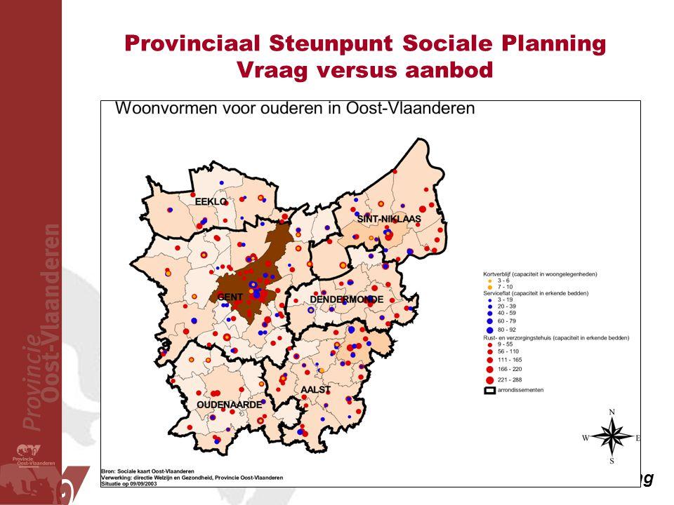 Provinciaal Steunpunt Sociale Planning Vraag versus aanbod Provinciaal steunpunt sociale planning www.oost-vlaanderen.be/socialeplanning