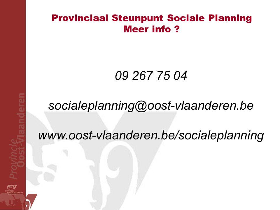 Provinciaal Steunpunt Sociale Planning Meer info ? 09 267 75 04 socialeplanning@oost-vlaanderen.be www.oost-vlaanderen.be/socialeplanning