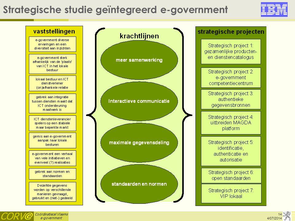 Coördinatiecel Vlaams e-government Strategische studie geïntegreerd e-government 14 4/07/2014