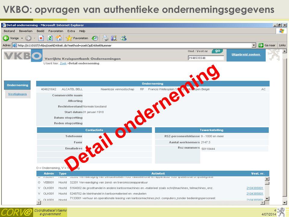Coördinatiecel Vlaams e-government VKBO: opvragen van authentieke ondernemingsgegevens 4 4/07/2014 Detail onderneming