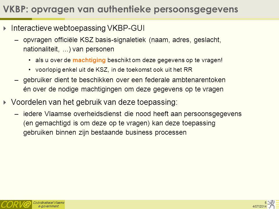 Coördinatiecel Vlaams e-government VKBP: opvragen van authentieke persoonsgegevens  Interactieve webtoepassing VKBP-GUI –opvragen officiële KSZ basis