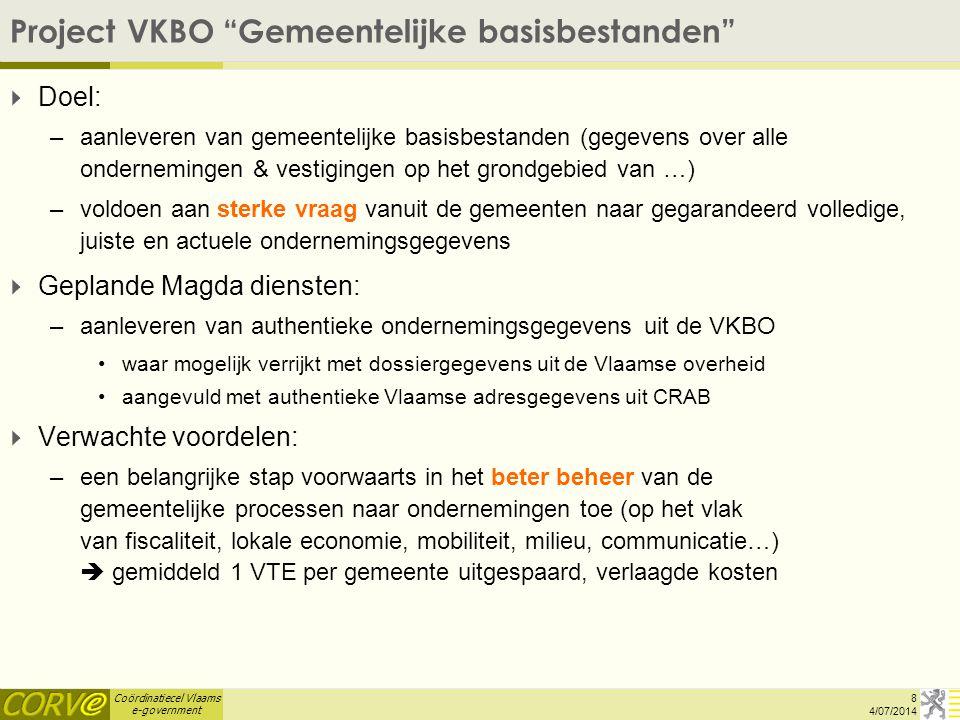 """Coördinatiecel Vlaams e-government Project VKBO """"Gemeentelijke basisbestanden""""  Doel: –aanleveren van gemeentelijke basisbestanden (gegevens over all"""