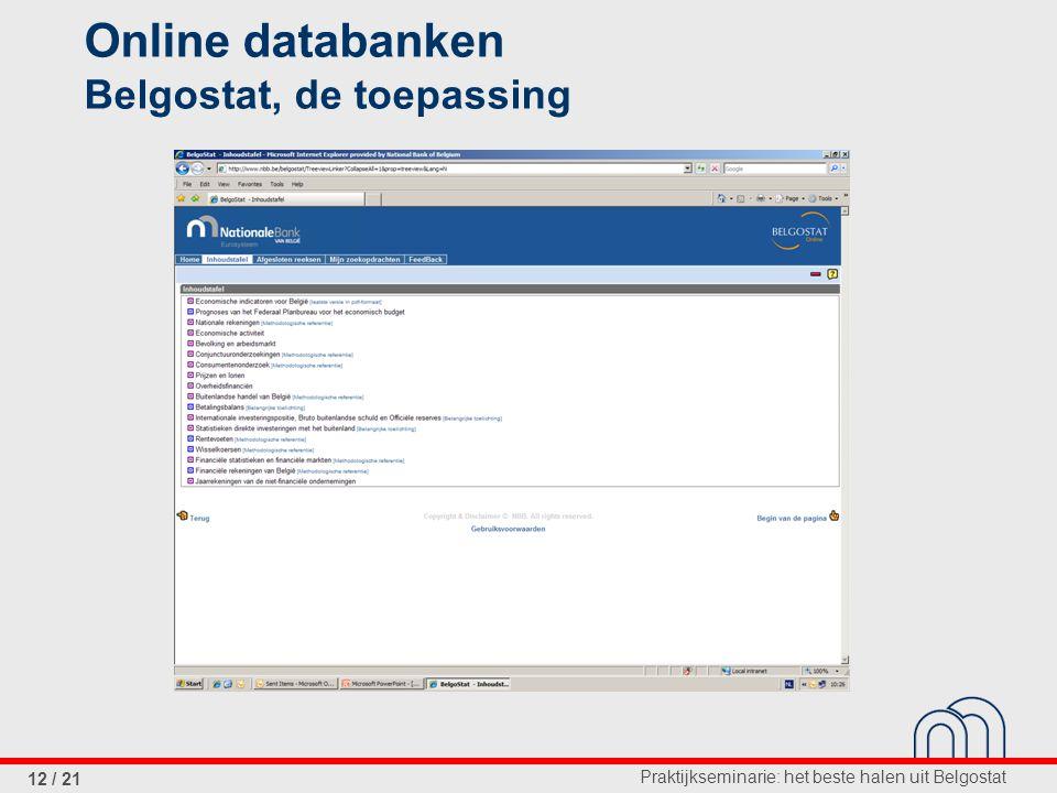 Praktijkseminarie: het beste halen uit Belgostat 12 / 21 Online databanken Belgostat, de toepassing