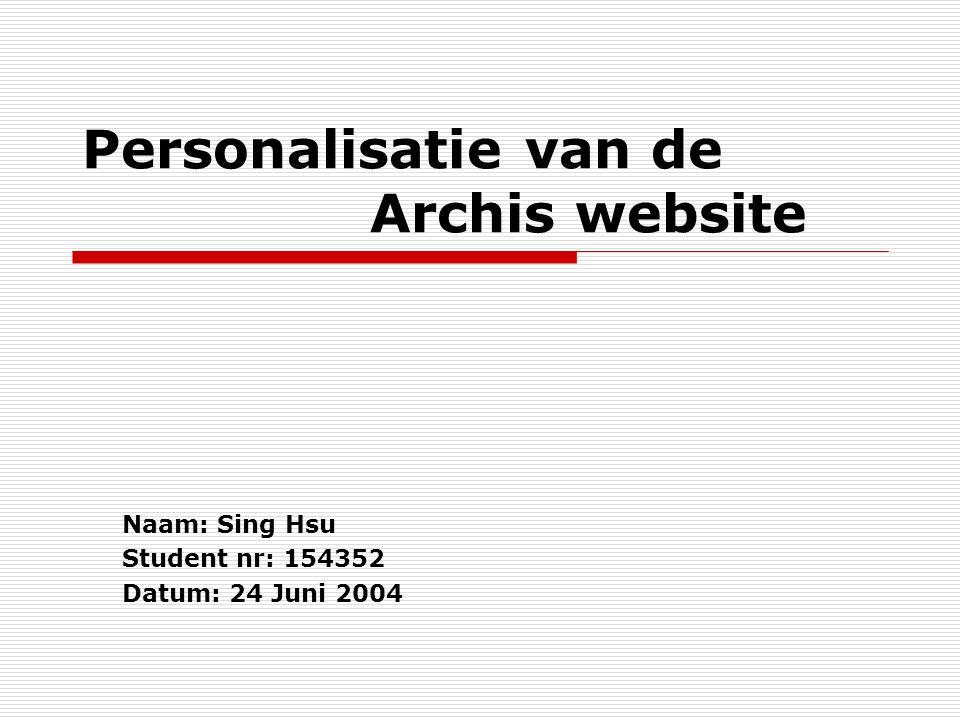 Personalisatie van de Archis website Naam: Sing Hsu Student nr: 154352 Datum: 24 Juni 2004